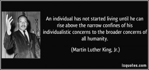 An individual has not started living until he can rise above the ...