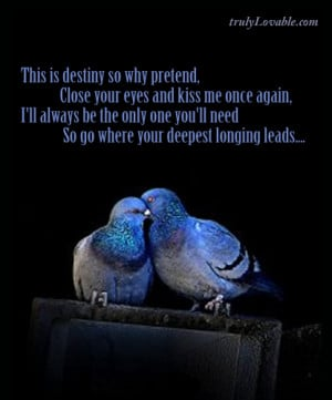 this is destiny so why pretend once destiny guides you to the one you ...
