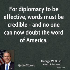 george-w-bush-george-w-bush-for-diplomacy-to-be-effective-words-must ...