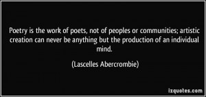 Poetry is the work of poets, not of peoples or communities; artistic ...