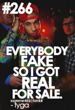 Rapper tyga quotes sayings everybody fake