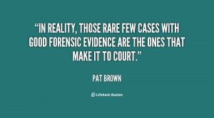 In reality, those rare few cases with good forensic evidence are the ...