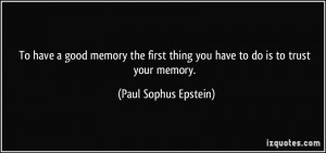 good memory the first thing you have to do is to trust your memory ...