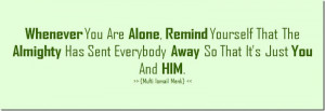 ... Sent Everybody Away… |Inspirational Islamic Quote About Being Alone