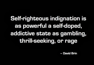 Self Righteous Indignation Is As Powerful A Doped Addictive