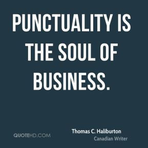 essay on punctuality is the soul of business Punctuality is the soul of business - thomas chandler haliburton quotes from brainyquotecom.