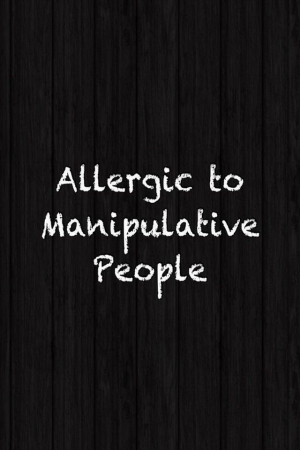 Manipulative People Quotes Sayings Allergic to manipulative