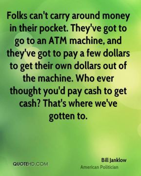 Bill Janklow - Folks can't carry around money in their pocket. They've ...