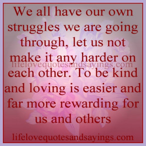 We all have our own struggles we are going through, let us not make it ...