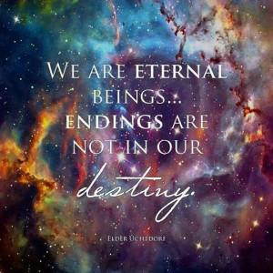 We are eternal beings...
