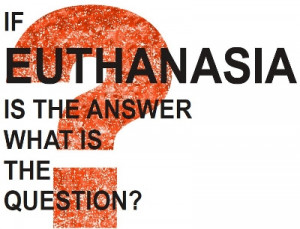 Friday Forum: If Euthanasia is the Answer, What is the Question?