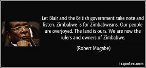 Let Blair and the British government take note and listen. Zimbabwe is ...