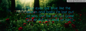 Your eyes are blue like the ocean and Profile Facebook Covers