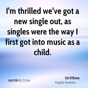 Ed O'Brien - I'm thrilled we've got a new single out, as singles were ...