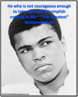 Muhammad ali quotes leadership he who is not courageous enough will ...