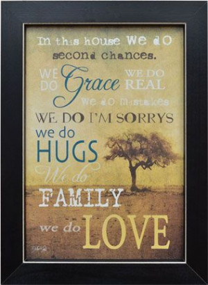 In This House We Do Second Chances, We Do Grace, We Do Real....