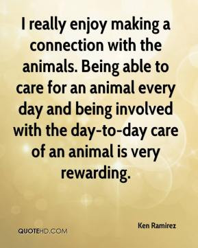 really enjoy making a connection with the animals. Being able to ...