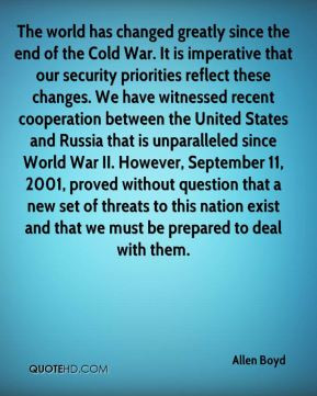 Allen Boyd - The world has changed greatly since the end of the Cold ...