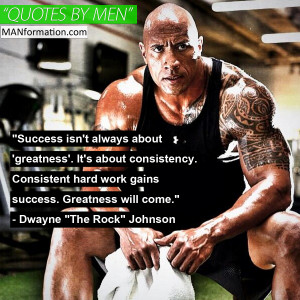 "... success. Greatness will come."" – Dwayne ""The Rock"" Johnson"