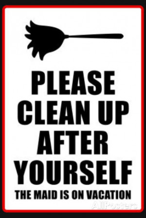 Clean Up After Yourself The Maid Is On Vacation Sign Poster ...