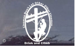 Linemen don't drink and climb, but it's funny anyway! Order a lineman ...