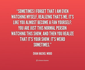 quote-Evan-Rachel-Wood-sometimes-i-forget-that-i-am-even-215866.png