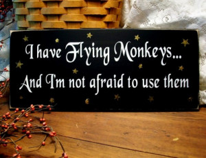 have Flying Monkeys Wizard of Oz Witch Sign Wood