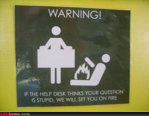 asking stupid questions can have serious consequences at our helpdesk
