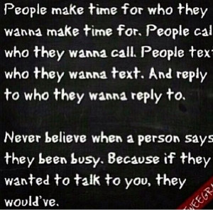 People make time for those they want to.