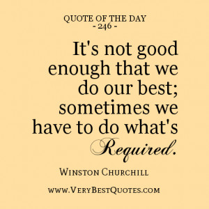 quote of the day, It's not good enough that we do our best; sometimes ...