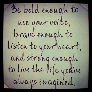 Bold, brave, strong. Check! #quote #life