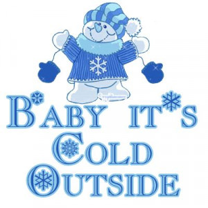 ... Cold Weather Quotes   February 2, 2011} Baby, it's cold outside