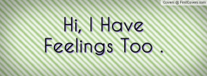 hi , Pictures , i have feelings too . , Pictures