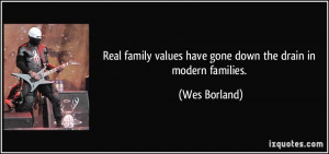Real family values have gone down the drain in modern families. - Wes ...