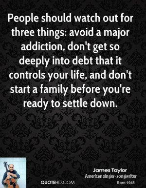 People should watch out for three things: avoid a major addiction, don ...