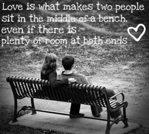 Love is two people sitting in the middle of a bench even if there is ...