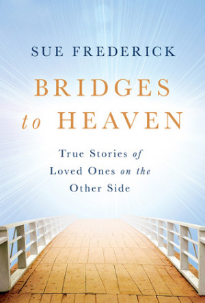 Heaven Quotes For Loved Ones Bridges to heaven: true
