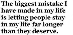 The biggest mistake I have made in my life is letting people stay in ...