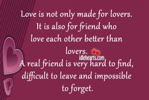 Love is not only made for lovers. It is also for friend who love each ...