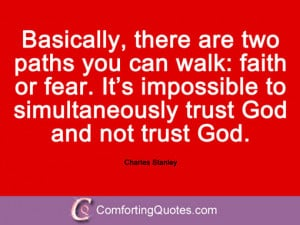 ... to simultaneously trust God and not trust God. Charles Stanley