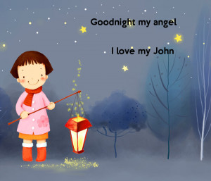 Goodnight my angelI love my John