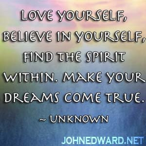 Love yourself, believe in yourself, find the spirit within. Make your ...