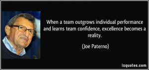 ... learns team confidence, excellence becomes a reality. - Joe Paterno