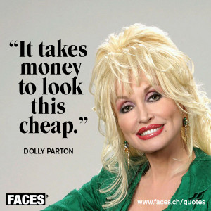 Dolly Parton – It takes money to look this cheap