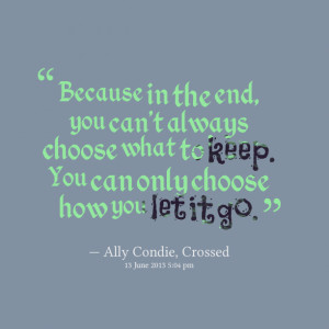 Quotes Picture: because in the end, you cant always choose what to ...