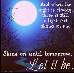 shine on till tomorrow let it be the beatles picture quote