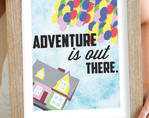 Up Movie Art Print, Adventure is Out There, Pixar Up Quote Sign Poster ...