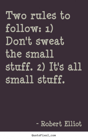 Pick and choose your battles. Don't sweat the small stuff.