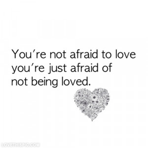quotes about being afraid to love