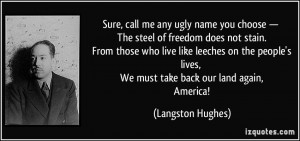 , call me any ugly name you choose — The steel of freedom does not ...